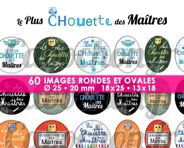 ☆ 60 Images Digitales / Numériques RONDES 25 et 20 mm et OVALES 18x25 et 13x18 mm ° Le Plus Chouette des Maîtres ° - Page d'images pour cabochons