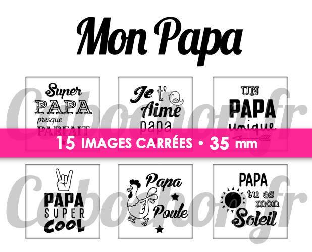 ☆ 15 Images Digitales / Numériques CARREES 35 mm ° Mon Papa ° - Page digitale de cabochons à imprimer