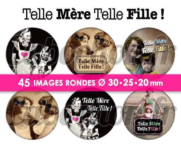 ☆ 45 Images Digitales / Numériques RONDES 30 25 et 20 mm ° Telle Mère Telle Fille ! ° - Page digitale de cabochons à imprimer