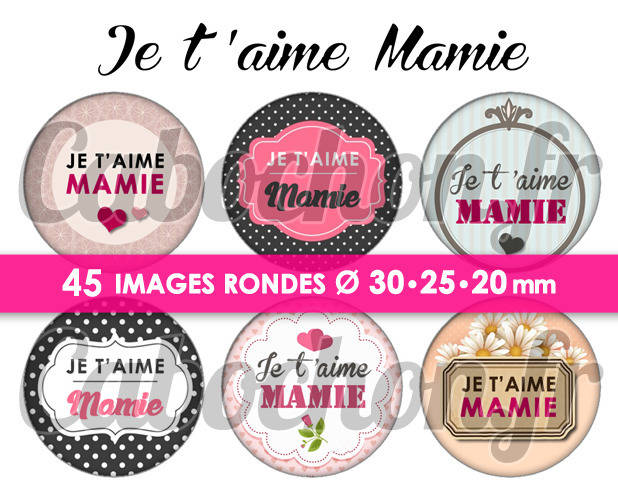 ☆ 45 Images Digitales / Numériques RONDES 30 25 et 20 mm ° Je t'aime Mamie ° - Page digitale de cabochons à imprimer
