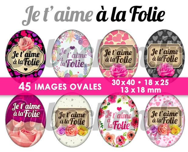 ☆ 45 Images Digitales / Numériques OVALES 30x40 18x25 et 13x18 mm ° Je t'aime à la Folie ° - Page digitale pour cabochons