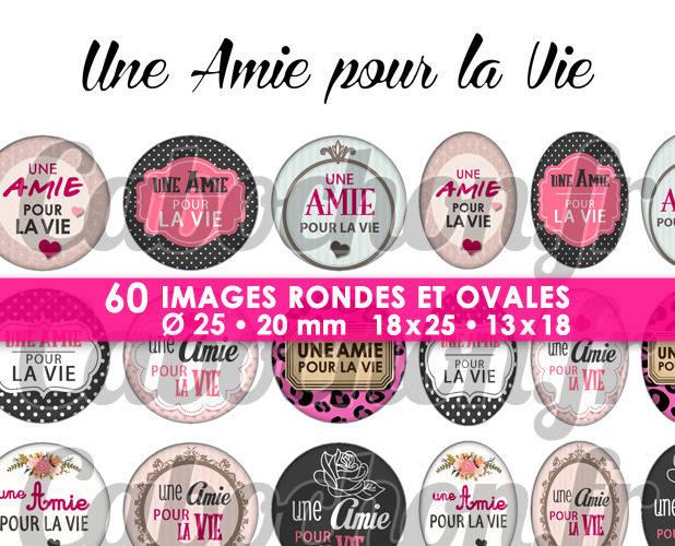 ☆ 60 Images Digitales / Numériques RONDES 25 et 20 mm et OVALES 18x25 et 13x18 mm ° Une Amie pour la Vie ° - Page d'images pour cabochons