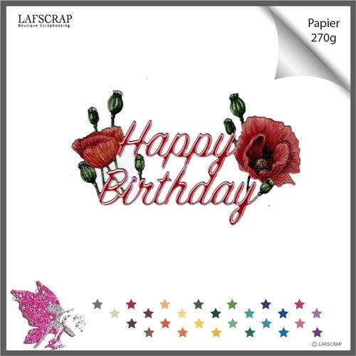 Découpe scrapbooking mot happy birthday joyeux anniversaire mariage fleur coquelicot découpe papier embellissement die cut scrap