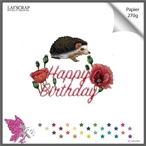 Découpes scrapbooking animal hérisson, mot happy birthday, joyeux anniversaire, fleur coquelicot, nature jardin découpe papier die cut
