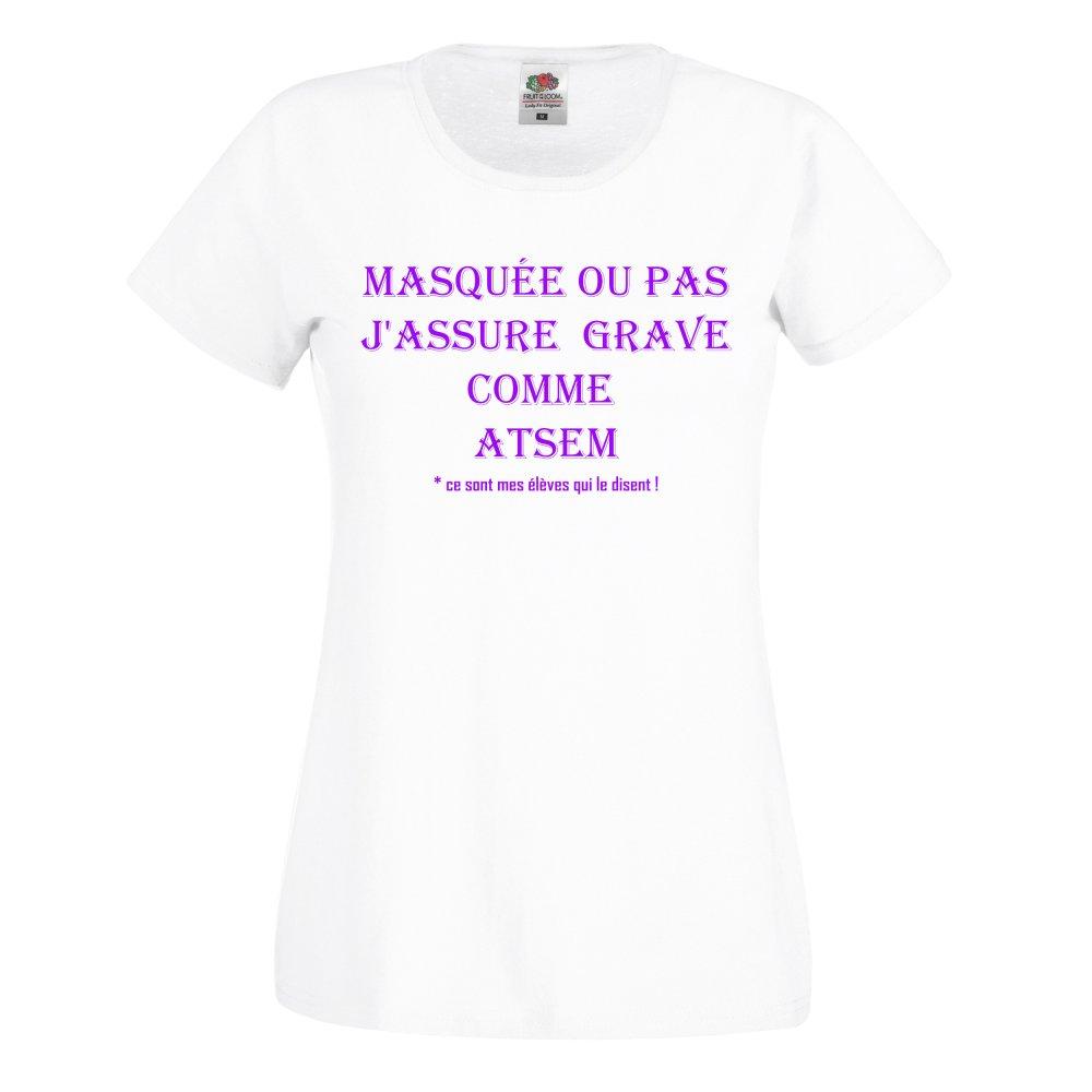 T-shirt Femme humour Masquée ou pas j'assure grave comme ATSEM
