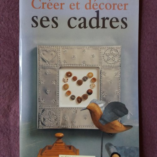 """Livre """"créer et décorer ses cadres"""" - décoration intérieure, home-déco"""