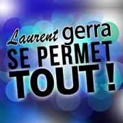 Laurent Gerra Se Permet Tout