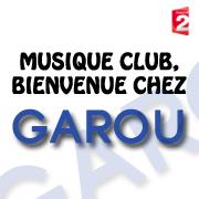 Musique Club, Bienvenue chez Garou